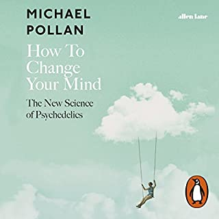 How to Change Your Mind                   By:                                                                                                                                 Michael Pollan                               Narrated by:                                                                                                                                 Michael Pollan                      Length: 13 hrs and 35 mins     557 ratings     Overall 4.8
