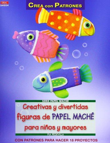 Crea Con Patrones. Serie Papel Maché 4. Creativas Y Divertidas Figuras De Papel Maché Para Niños Y Mayores (Cp - Serie Papel Mache)