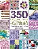 350+ Crochet Tips, Techniques & Trade Secrets: A Compendium of Crochet Know-How (350 Tips, Techniques & Trade Secrets)