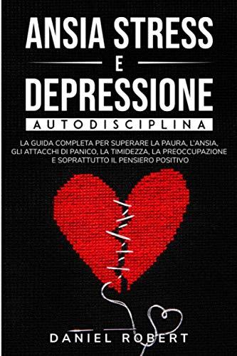 ANSIA STRESS E DEPRESSIONE: AUTODISCIPLINA. LA...