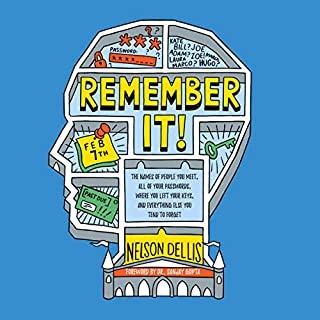 Remember It!     The Names of People You Meet, All of Your Passwords, Where You Left Your Keys, and Everything Else You Tend to Forget              By:                                                                                                                                 Nelson Dellis,                                                                                        Sanjay Gupta MD - foreword                               Narrated by:                                                                                                                                 Matthew Josdal                      Length: 6 hrs and 48 mins     16 ratings     Overall 4.4