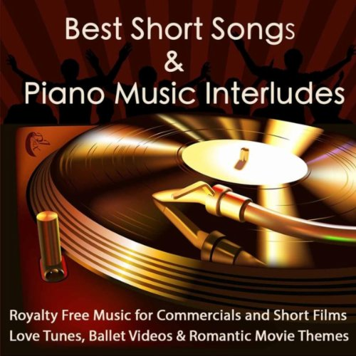 Best Short Songs & Piano Music Interludes Royalty Free Music for Commercials and Short Films, Love Tunes, Ballet Videos & Romantic Movie Themes