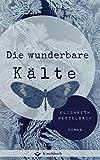 Buchinformationen und Rezensionen zu Die wunderbare Kälte von Elisabeth Rettelbach