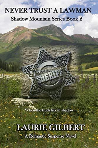 Never Trust A Lawman: A Romantic Suspense Novel (Shadow Mountain Book 2)
