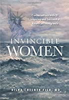 Invincible Women: Conversations with 21 Inspiring and Successful American Immigrants