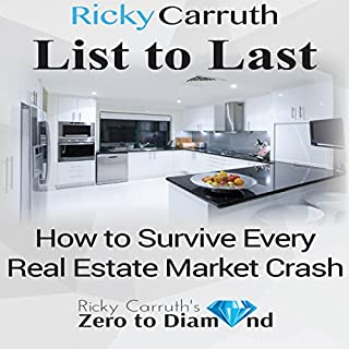 List to Last     How to Survive Every Real Estate Market Crash              By:                                                                                                                                 Ricky Carruth                               Narrated by:                                                                                                                                 Ricky Carruth                      Length: 3 hrs and 3 mins     38 ratings     Overall 4.8