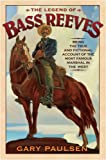 The Legend of Bass Reeves: Being the True & Fictional Account of the Most Valiant Marshal in West