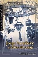 Jorge Newbery, El Senor Del Coraje/ Jorge Newbery, The Sir of the Courage (Narrativos historicos del siglo xx)