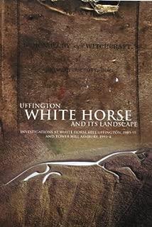 Uffington White Horse in its Landscape (Thames Valley Landscapes Monograph)