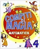 Compiti di magia. Matematica. Per la Scuola elementare (Vol. 4)