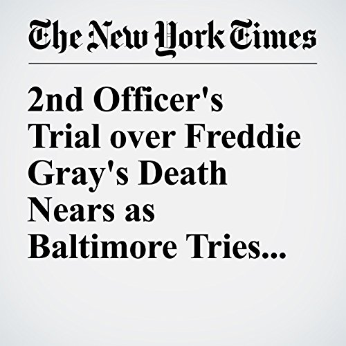 2nd Officer's Trial over Freddie Gray's Death Nears as Baltimore Tries to Move On cover art