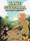 JANE GOODALL - UNA HISTORIA INSPIRADORA