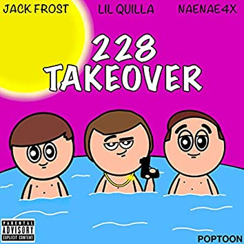 228 Takeover (feat. Jack Frost & NaeNae4x)