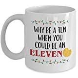 Eleven Coffee Mug - Why Be A Ten When You Could Be An Eleven Mug 11oz Ceramic Novelty Stranger Gift Idea For Things Fans - The Upside Down Inspired Gift Idea For Him Her By MyCozyCups