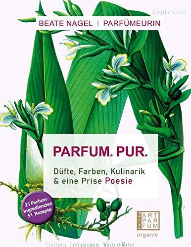 Parfum. Pur. Düfte, Farben, Kulinarik: & eine Prise Poesie: und eine Prise Poesie