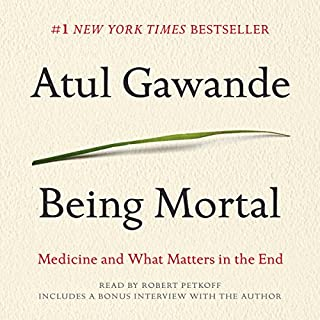 Being Mortal     Medicine and What Matters in the End              By:                                                                                                                                 Atul Gawande                               Narrated by:                                                                                                                                 Robert Petkoff                      Length: 9 hrs and 3 mins     8,181 ratings     Overall 4.8