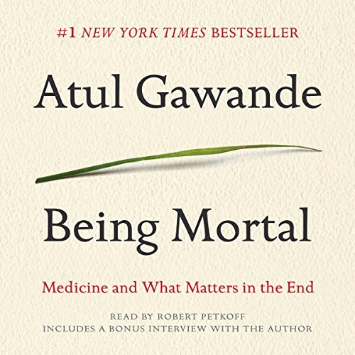 Being Mortal     Medicine and What Matters in the End              By:                                                                                                                                 Atul Gawande                               Narrated by:                                                                                                                                 Robert Petkoff                      Length: 9 hrs and 3 mins     8,424 ratings     Overall 4.8