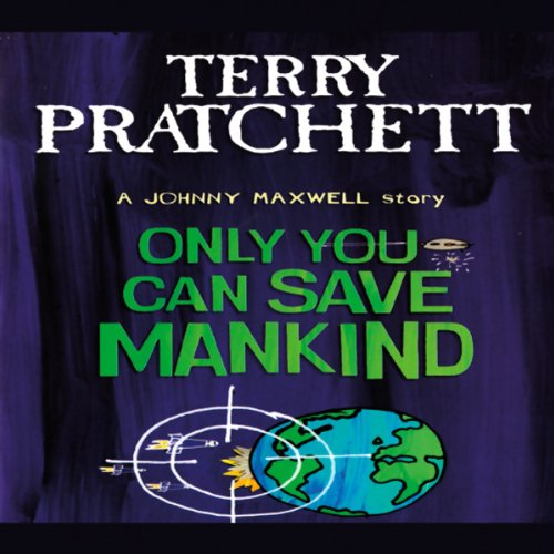 Only You Can Save Mankind: Johnny Maxwell, Book 1 audiobook cover art