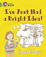 I've Just Had a Bright Idea! (Collins Big Cat) by Scoular Anderson(2010-09-01)