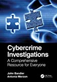 Cybercrime Investigations: A Comprehensive Resource for Everyone