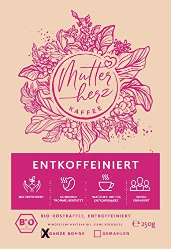 Mutterherz Kaffee - Bio - ideal für (werdende) Mütter - ganze Bohne - 250 Gr - C02-entkoffeiniert - 100 % Arabica - schonend geröstet