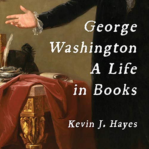 George Washington: A Life in Books                   By:                                                                                                                                 Kevin J. Hayes                               Narrated by:                                                                                                                                 David Colacci                      Length: 15 hrs and 45 mins     Not rated yet     Overall 0.0