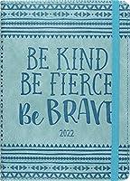 Be Kind, Be Fierce, Be Brave Artisan Weekly 2022 Planner (Weekly Planner)