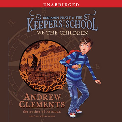 We the Children     Benjamin Pratt and the Keepers of the School, Book 1              By:                                                                                                                                 Andrew Clements                               Narrated by:                                                                                                                                 Keith Nobbs                      Length: 2 hrs and 32 mins     41 ratings     Overall 4.4