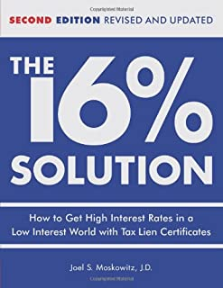 The 16% Solution: How to Get High Interest Rates in a Low-Interest World with Tax Lien Certificates, Revised Edition
