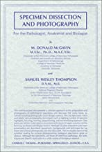 Specimen Dissection and Photography: For the Pathologist, Anatomist and Biologist