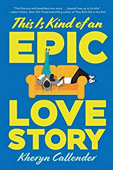 This Is Kind of an Epic Love Story by [Kacen Callender]