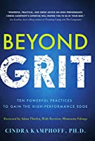 Beyond Grit: Ten Powerful Practices to Gain the High-Performance Edge