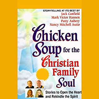 Chicken Soup for the Christian Family Soul     Stories to Open the Heart and Rekindle the Spirit              By:                                                                                                                                 Jack Canfield,                                                                                        Mark Victor Hansen,                                                                                        Patty Aubery,                   and others                          Narrated by:                                                                                                                                 Jack Canfield,                                                                                        Mark Victor Hansen,                                                                                        Patty Aubery                      Length: 1 hr and 13 mins     15 ratings     Overall 4.1