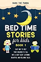 Bed Time Stories for Kids: Easy Way to Help Your Children to Fall Into a Deep Sleep, Listening Beautiful and Relaxing Tales. BOOK 1 (Babu the Panda Stories)
