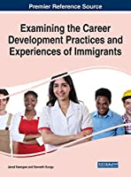 Examining the Career Development Practices and Experiences of Immigrants (Advances in Human Resources Management and Organizational Development (Ahrmod))