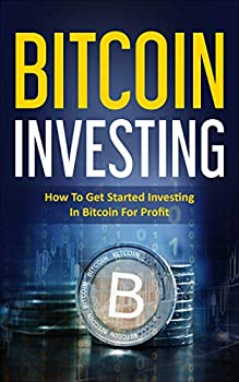 Bitcoin Investing  How to Get Started Investing in Bitcoin for Profit