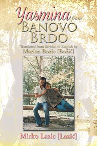 Yasmina from Banovo Brdo: Translated from Serbian to English by Marina Bozic [Bozic]