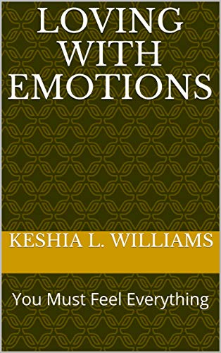 Loving With Emotions: You Must Feel Everything (English Edition)