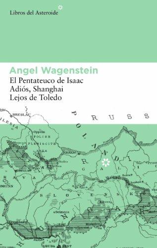 Pack Angel Wagenstein: 1- El Pentateuco de Isaac, 2- Adiós, Shanghai, 3- Lejos de Toledo: El Pentateuco de Isaac; Adiós, Shanghai; Lejos de Toledo (libros del Asteroide)