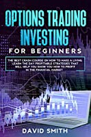 Options Trading Investing For Beginners: The Best Crash Course On How To Make A Living. Learn The Day Profitable Strategies That Will Help You Show You How To Profit In The Financial Market.