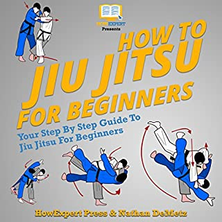 How to Jiu Jitsu for Beginners: Your Step-By-Step Guide to Jiu Jitsu for Beginners cover art
