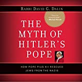 The Myth of Hitler's Pope: Pope Pius XII and His Secret War Against Nazi Germany