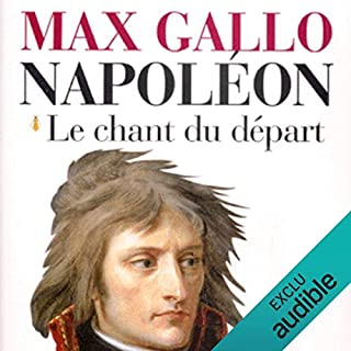 Le chant du départ     Napoléon 1              Written by:                                                                                                                                 Max Gallo                               Narrated by:                                                                                                                                 Jean-Marc Galéra                      Length: 15 hrs and 37 mins     2 ratings     Overall 5.0