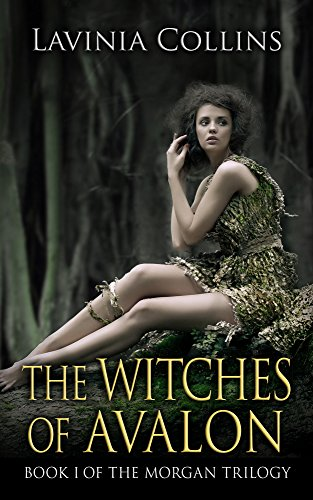 THE WITCHES OF AVALON: a thrilling Arthurian fantasy (THE MORGAN TRILOGY Book 1) by [Lavinia Collins]