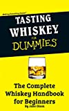 Tasting Whiskey For Dummies:  The Complete Whiskey Handbook for Beginners