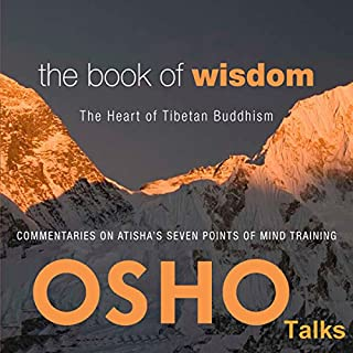 The Book of Wisdom     The Heart of Tibetan Buddhism              By:                                                                                                                                 Osho                               Narrated by:                                                                                                                                 Osho                      Length: 47 hrs and 6 mins     96 ratings     Overall 4.7