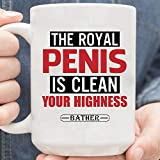 The Royal Penis Is Clean Your Highness Coffee Mug