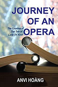 Journey of an Opera: The Creation of The Tale of Lady Thị Kính by [Anvi Hoàng]