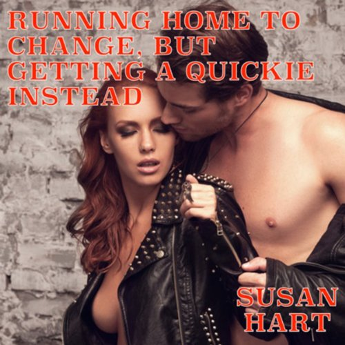 Running Home to Change, But Getting a Quickie Instead audiobook cover art