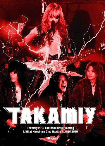 Takamiy 2010 Fantasia Metal Bootleg LIVE at Hiroshima Club Quattro Aug.30.2010 [DVD]